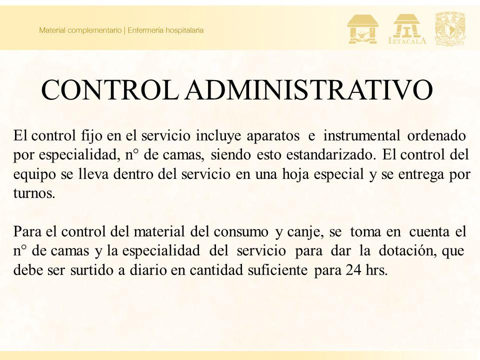CONTROL ADMINISTRATIVO El control fijo en el servicio incluye aparatos e instrumental ordenado por especialidad, n° de camas, siendo esto estandarizad