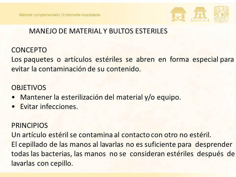 MANEJO DE MATERIAL Y BULTOS ESTERILES CONCEPTO Los paquetes o artículos estériles se abren en forma especial para evitar la contaminación de su conten