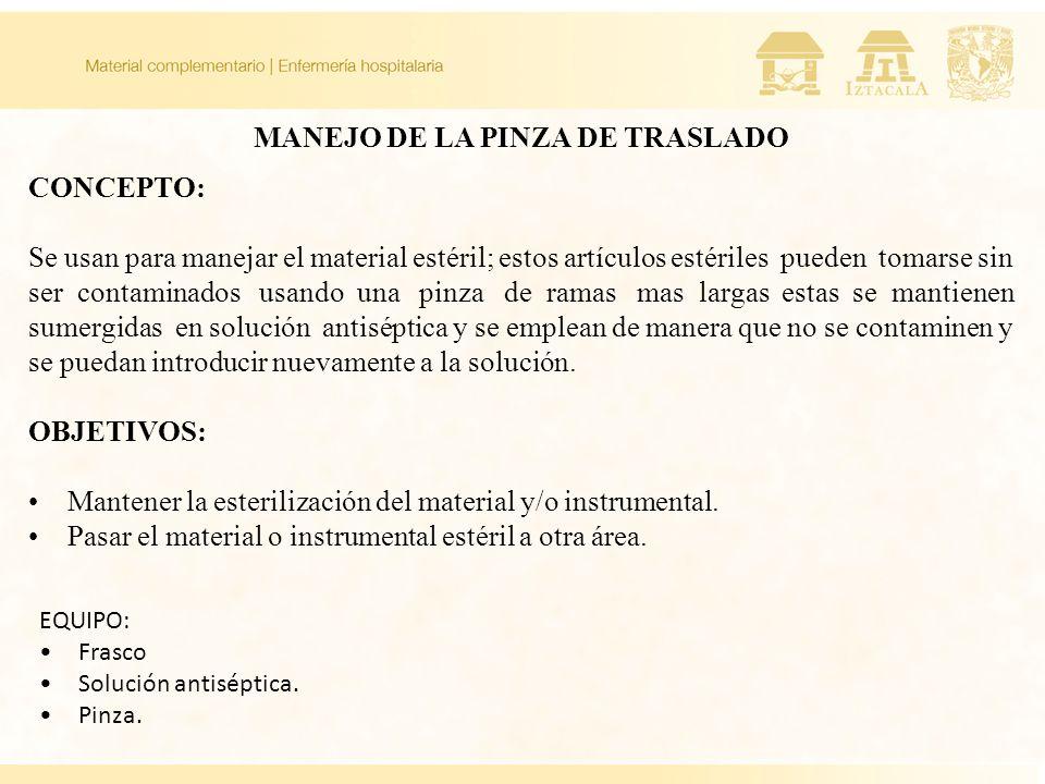 MANEJO DE LA PINZA DE TRASLADO CONCEPTO: Se usan para manejar el material estéril; estos artículos estériles pueden tomarse sin ser contaminados usand