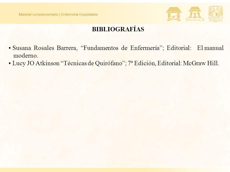 BIBLIOGRAFÍAS Susana Rosales Barrera, Fundamentos de Enfermería; Editorial: El manual moderno. Lucy JO Atkinson Técnicas de Quirófano; 7ª Edición, Edi