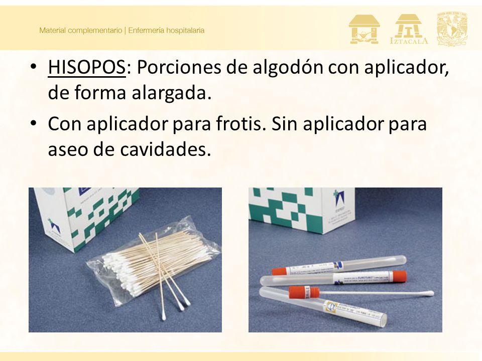 HISOPOS: Porciones de algodón con aplicador, de forma alargada. Con aplicador para frotis. Sin aplicador para aseo de cavidades.