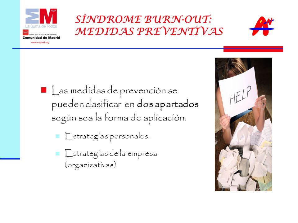 SÍNDROME BURN-OUT: MEDIDAS PREVENTIVAS Las medidas de prevención se pueden clasificar en dos apartados según sea la forma de aplicación: Estrategias personales.