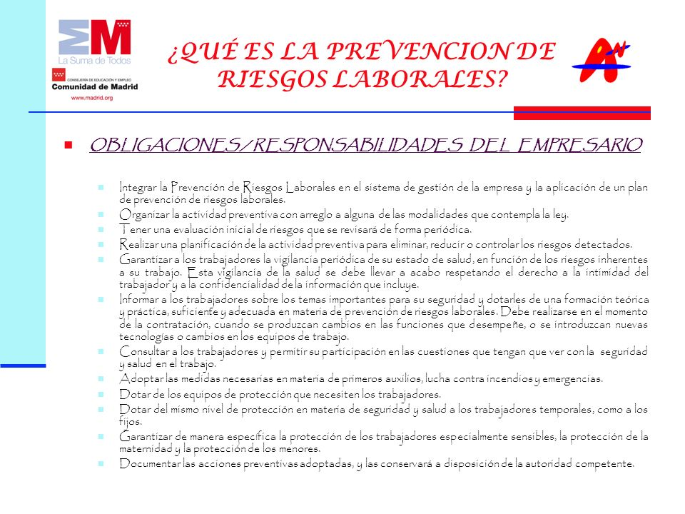 OBLIGACIONES / RESPONSABILIDADES DEL EMPRESARIO Integrar la Prevención de Riesgos Laborales en el sistema de gestión de la empresa y la aplicación de un plan de prevención de riesgos laborales.