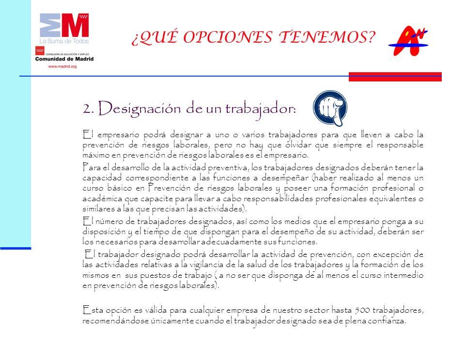 2. Designación de un trabajador: El empresario podrá designar a uno o varios trabajadores para que lleven a cabo la prevención de riesgos laborales, p