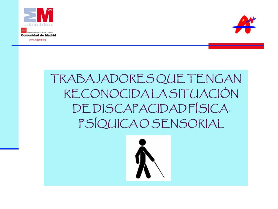 TRABAJADORES QUE TENGAN RECONOCIDA LA SITUACIÓN DE DISCAPACIDAD FÍSICA. PSÍQUICA O SENSORIAL