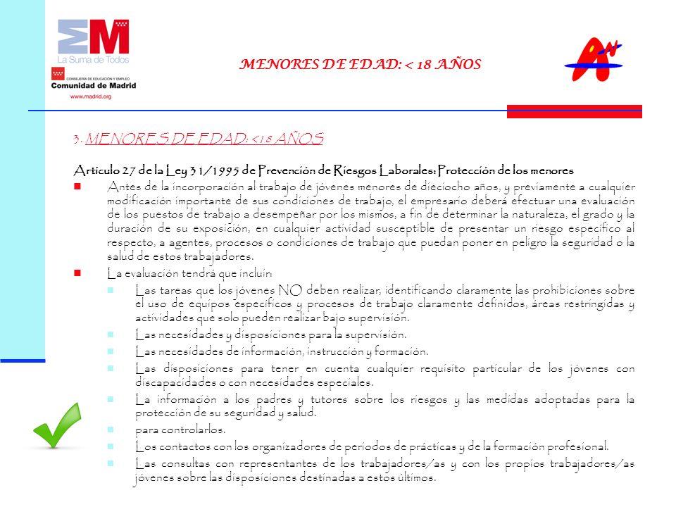 3. MENORES DE EDAD: <18 AÑOS Artículo 27 de la Ley 31/1995 de Prevención de Riesgos Laborales: Protección de los menores Antes de la incorporación al