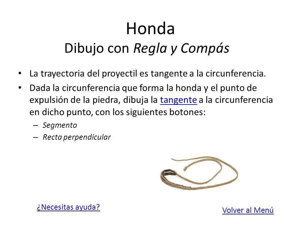 Honda La trayectoria del proyectil es tangente a la circunferencia. Dada la circunferencia que forma la honda y el punto de expulsión de la piedra, di
