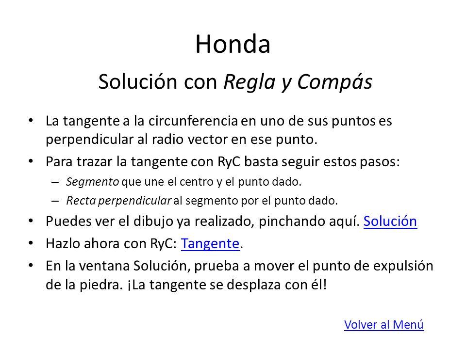 Honda La tangente a la circunferencia en uno de sus puntos es perpendicular al radio vector en ese punto. Para trazar la tangente con RyC basta seguir