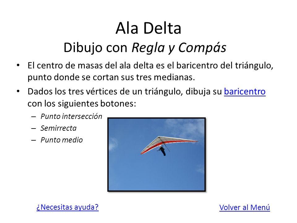 Ala Delta El centro de masas del ala delta es el baricentro del triángulo, punto donde se cortan sus tres medianas. Dados los tres vértices de un triá