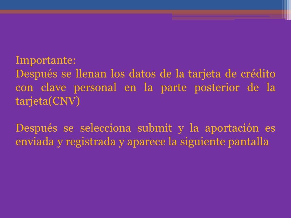 Importante: Después se llenan los datos de la tarjeta de crédito con clave personal en la parte posterior de la tarjeta(CNV) Después se selecciona submit y la aportación es enviada y registrada y aparece la siguiente pantalla