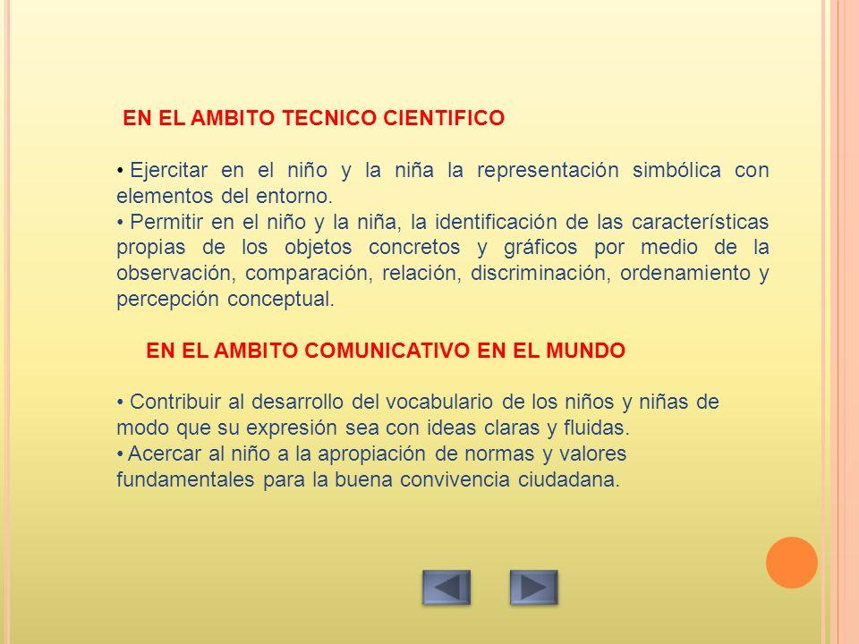 EN EL AMBITO TECNICO CIENTIFICO Ejercitar en el niño y la niña la representación simbólica con elementos del entorno.