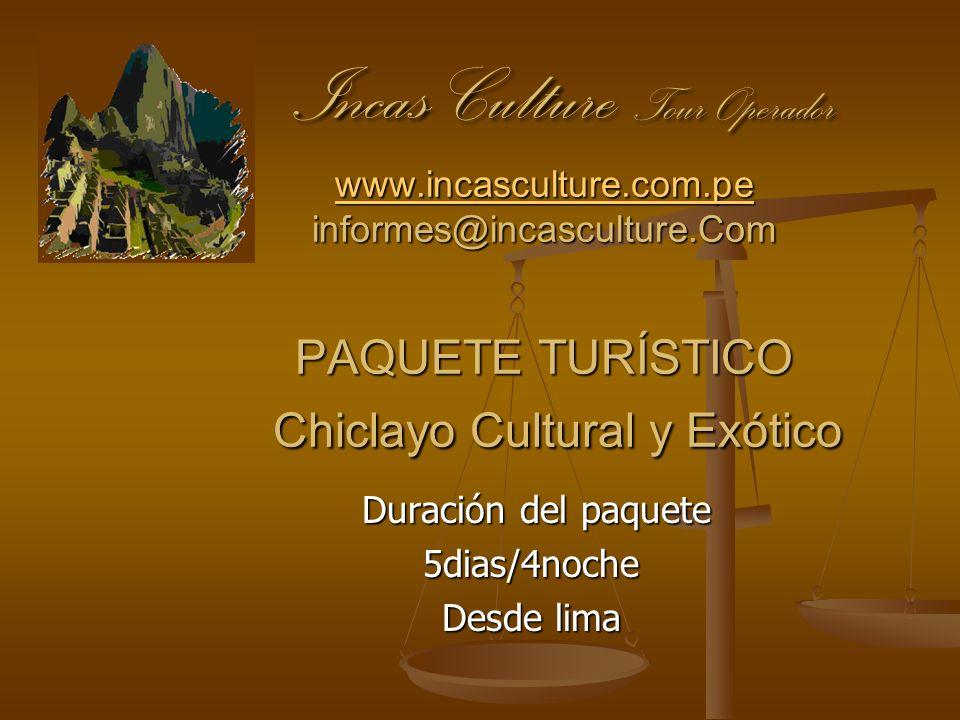 Incas Culture Tour Operador www.incasculture.com.pe informes@incasculture.Com PAQUETE TURÍSTICO Chiclayo Cultural y Exótico Incas Culture Tour Operado