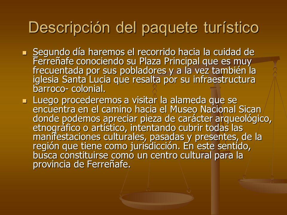 Descripción del paquete turístico Segundo día haremos el recorrido hacia la cuidad de Ferreñafe conociendo su Plaza Principal que es muy frecuentada p