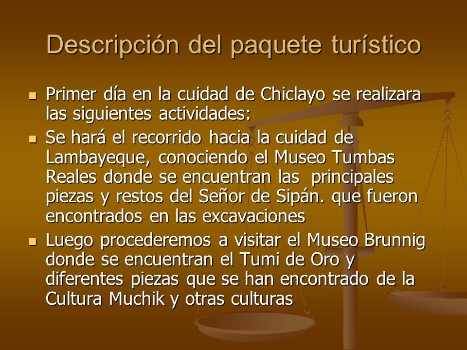 Descripción del paquete turístico Primer día en la cuidad de Chiclayo se realizara las siguientes actividades: Primer día en la cuidad de Chiclayo se