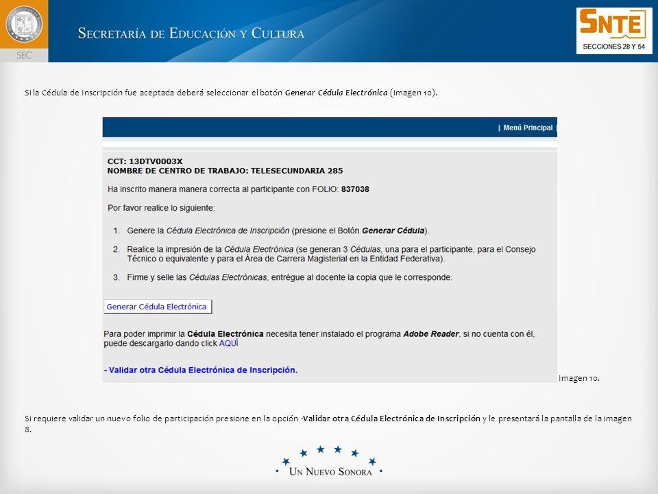 Si la Cédula de Inscripción fue aceptada deberá seleccionar el botón Generar Cédula Electrónica (imagen 10).