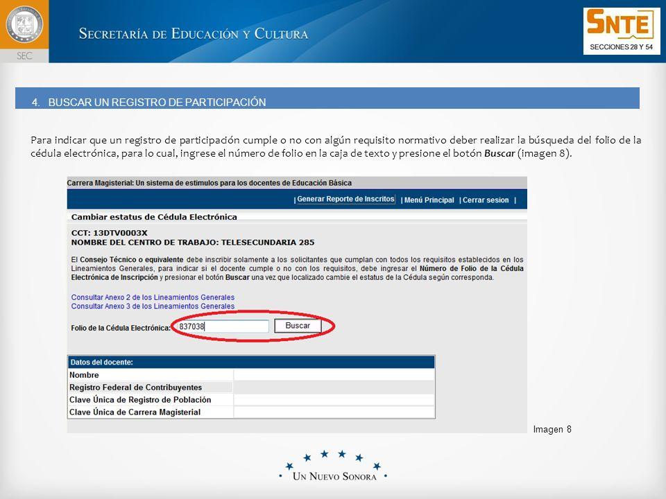 Imagen 8 Para indicar que un registro de participación cumple o no con algún requisito normativo deber realizar la búsqueda del folio de la cédula electrónica, para lo cual, ingrese el número de folio en la caja de texto y presione el botón Buscar (imagen 8).