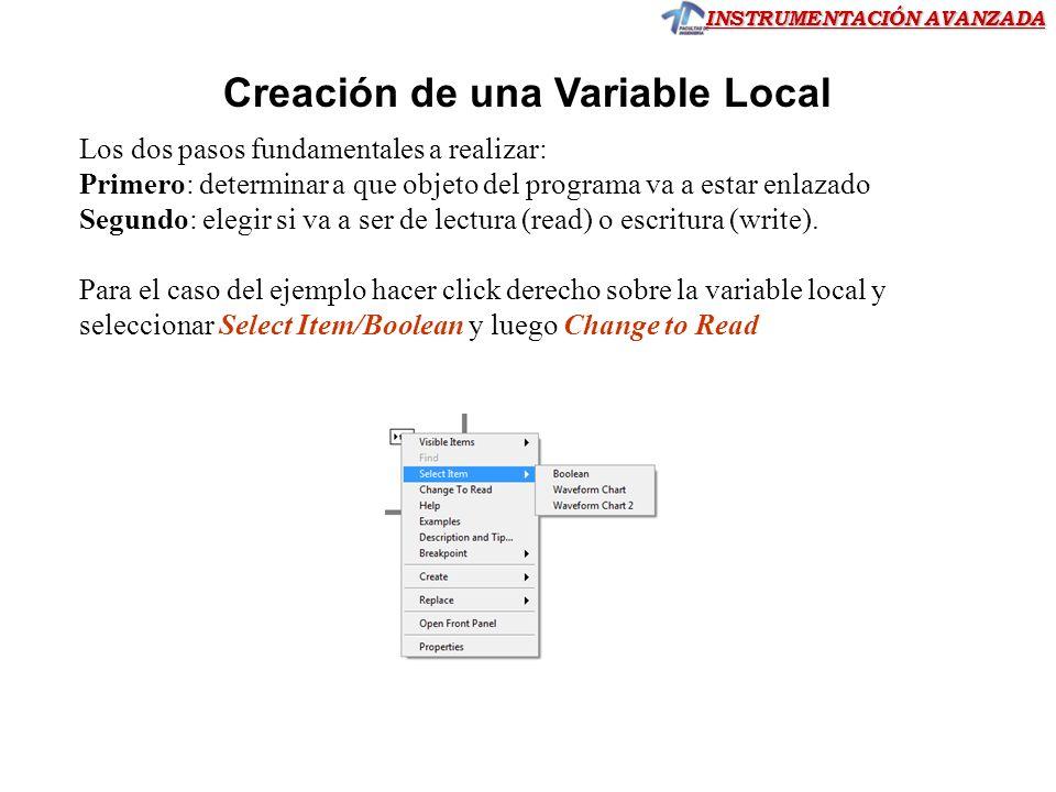 INSTRUMENTACIÓN AVANZADA Creación de una Variable Local Los dos pasos fundamentales a realizar: Primero: determinar a que objeto del programa va a est