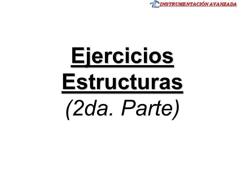 INSTRUMENTACIÓN AVANZADA Ejercicios Estructuras Estructuras (2da. Parte)