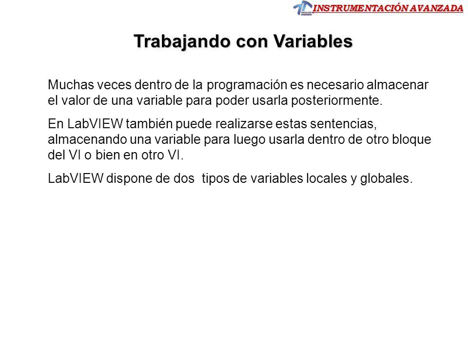 INSTRUMENTACIÓN AVANZADA Trabajando con Variables Muchas veces dentro de la programación es necesario almacenar el valor de una variable para poder us