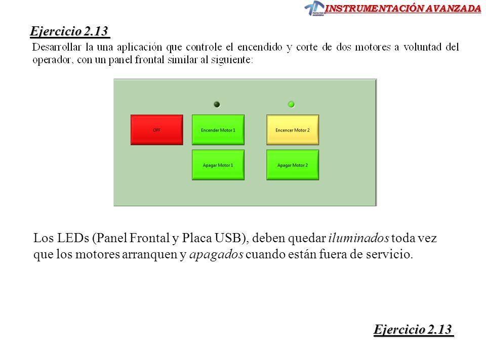 INSTRUMENTACIÓN AVANZADA Ejercicio 2.13 Ejercicio 2.13 Los LEDs (Panel Frontal y Placa USB), deben quedar iluminados toda vez que los motores arranque