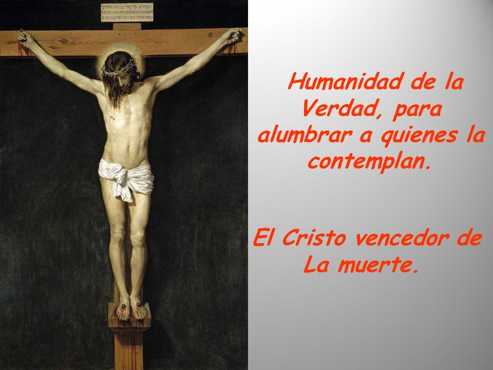 Humanidad de la Verdad, para alumbrar a quienes la contemplan. El Cristo vencedor de La muerte.