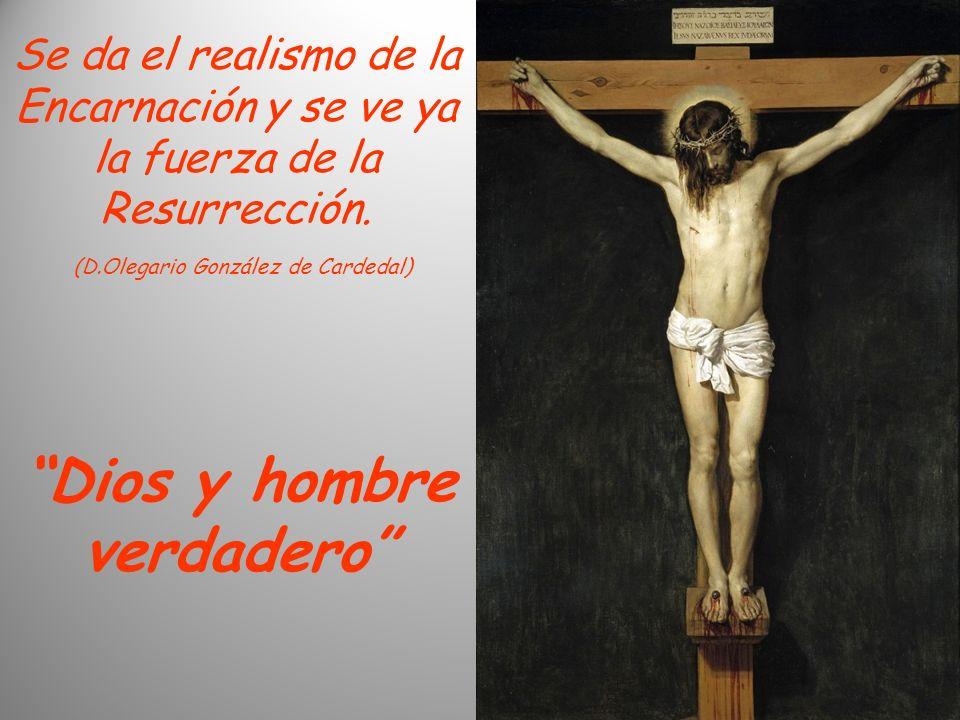Dios y hombre verdadero Se da el realismo de la Encarnación y se ve ya la fuerza de la Resurrección.