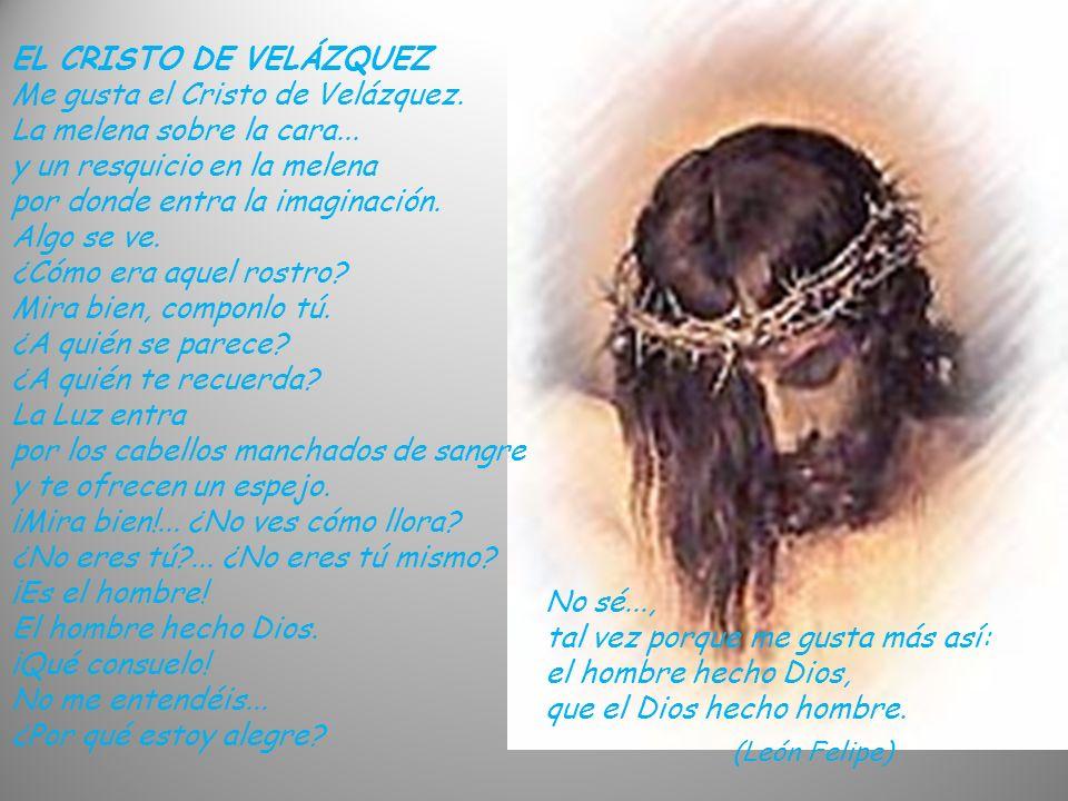 EL CRISTO DE VELÁZQUEZ Me gusta el Cristo de Velázquez.