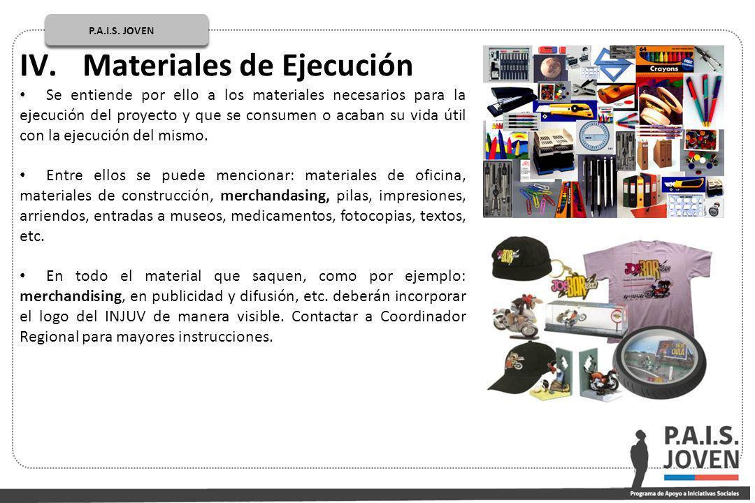 P.A.I.S. JOVEN PÚBLICOP.A.I.S. JOVEN IV.Materiales de Ejecución Se entiende por ello a los materiales necesarios para la ejecución del proyecto y que