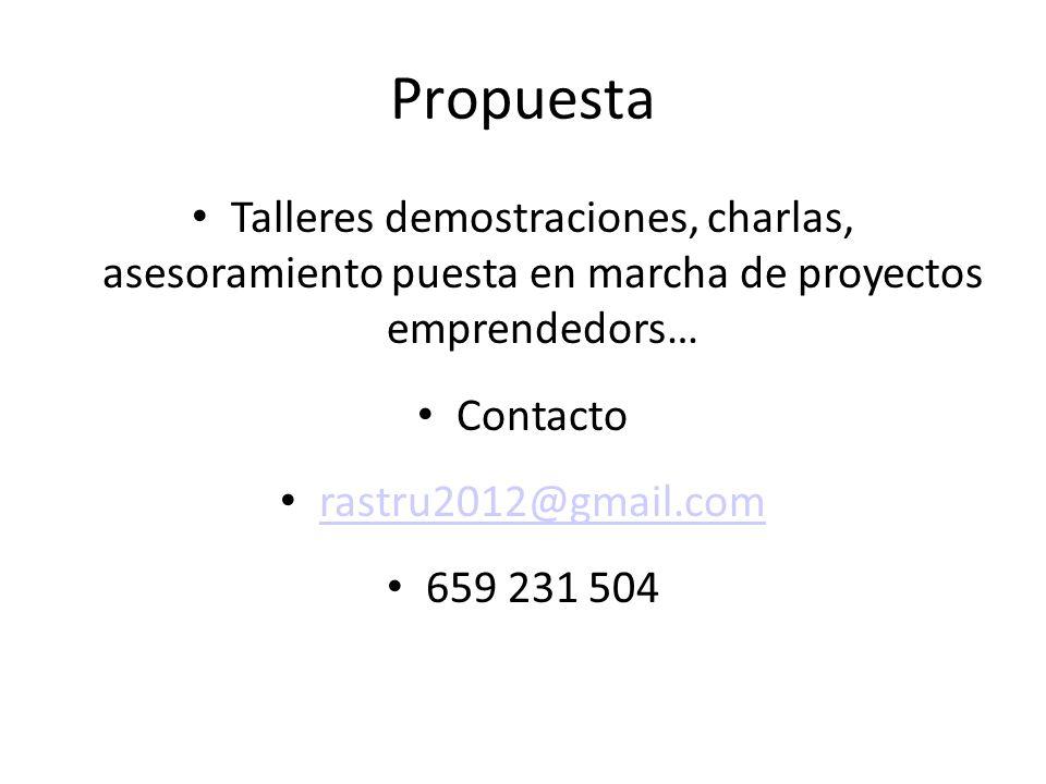 Propuesta Talleres demostraciones, charlas, asesoramiento puesta en marcha de proyectos emprendedors… Contacto rastru2012@gmail.com 659 231 504