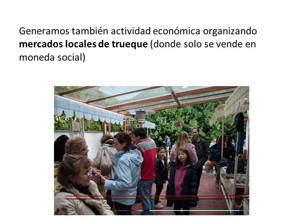 Generamos también actividad económica organizando mercados locales de trueque (donde solo se vende en moneda social)