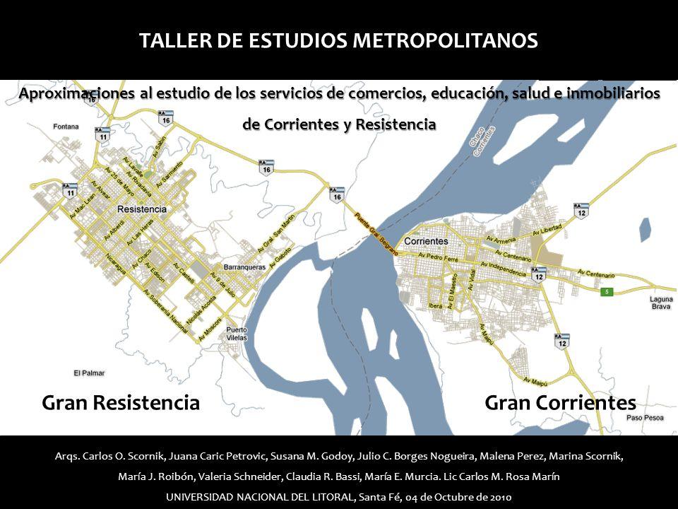 Gran ResistenciaGran Corrientes TALLER DE ESTUDIOS METROPOLITANOS Aproximaciones al estudio de los servicios de comercios, educación, salud e inmobili