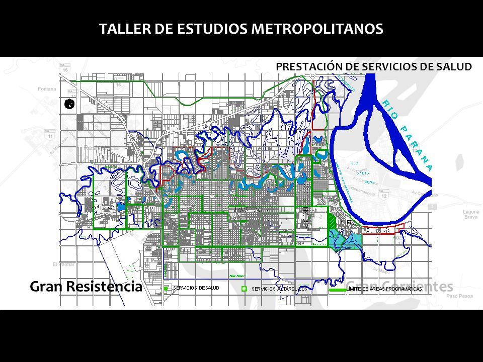 Gran Corrientes TALLER DE ESTUDIOS METROPOLITANOS PRESTACIÓN DE SERVICIOS DE SALUD Gran Resistencia