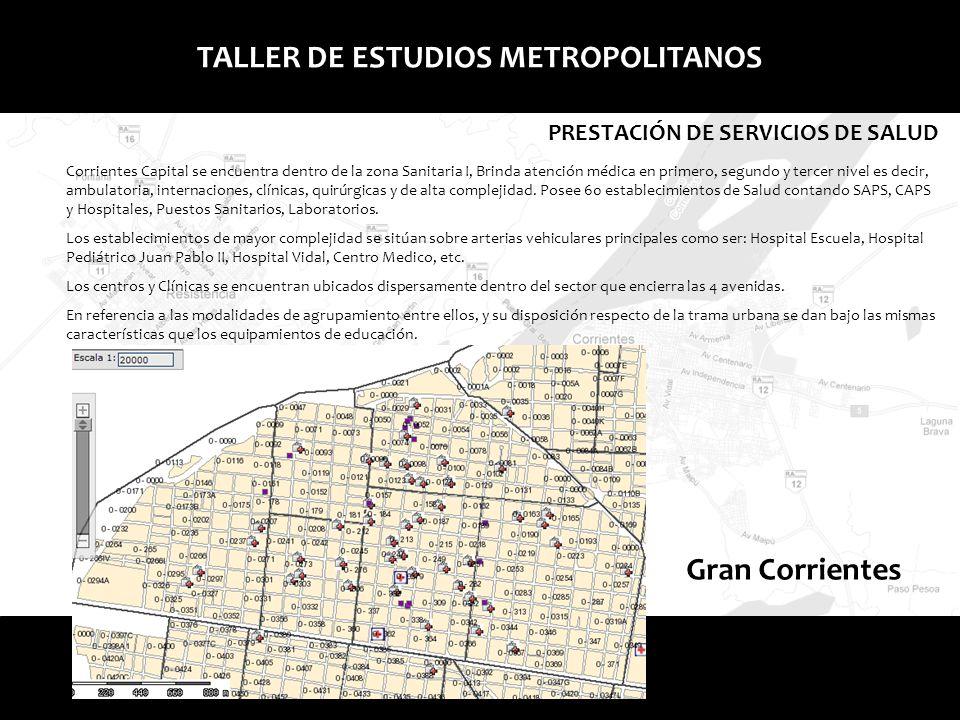 Gran Corrientes TALLER DE ESTUDIOS METROPOLITANOS PRESTACIÓN DE SERVICIOS DE SALUD Corrientes Capital se encuentra dentro de la zona Sanitaria I, Brin
