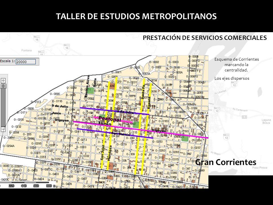 Gran Resistencia TALLER DE ESTUDIOS METROPOLITANOS PRESTACIÓN DE SERVICIOS COMERCIALES Esquema de Corrientes marcando la centralidad. Los ejes dispers