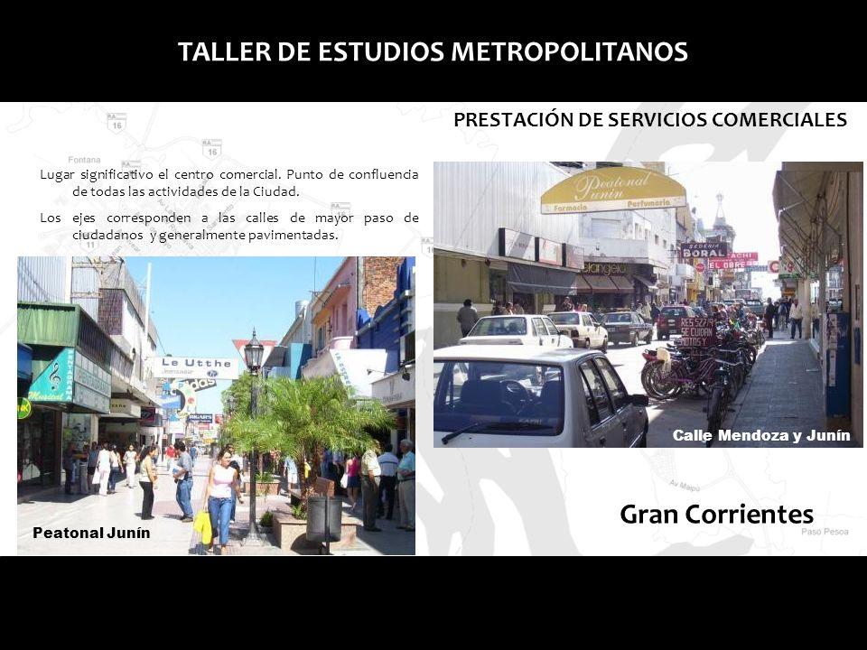 Gran ResistenciaGran Corrientes TALLER DE ESTUDIOS METROPOLITANOS PRESTACIÓN DE SERVICIOS COMERCIALES Peatonal Junín Calle Mendoza y Junín Lugar signi