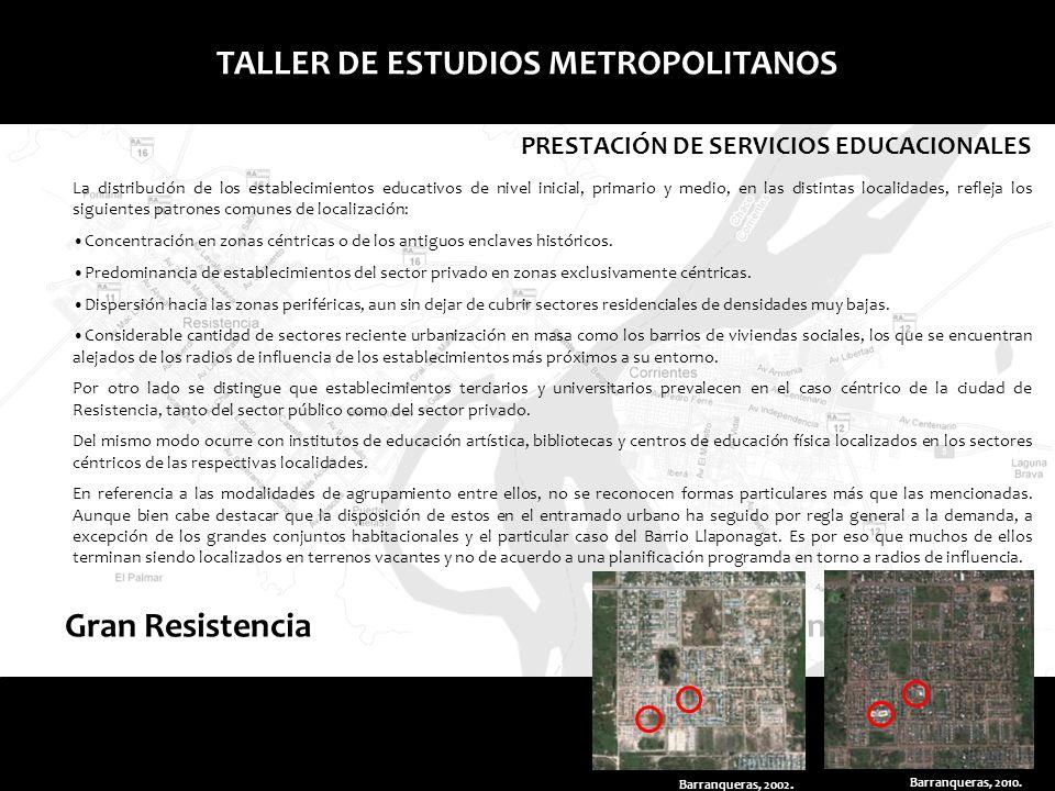 Gran ResistenciaGran Corrientes TALLER DE ESTUDIOS METROPOLITANOS PRESTACIÓN DE SERVICIOS EDUCACIONALES La distribución de los establecimientos educat
