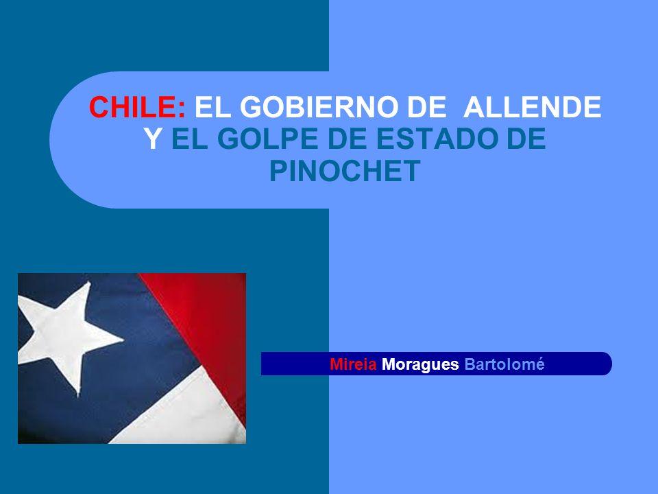 CHILE: EL GOBIERNO DE ALLENDE Y EL GOLPE DE ESTADO DE PINOCHET Mireia Moragues Bartolomé