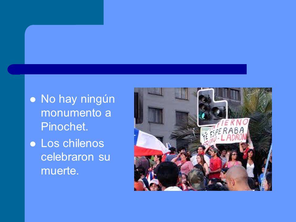 No hay ningún monumento a Pinochet. Los chilenos celebraron su muerte.