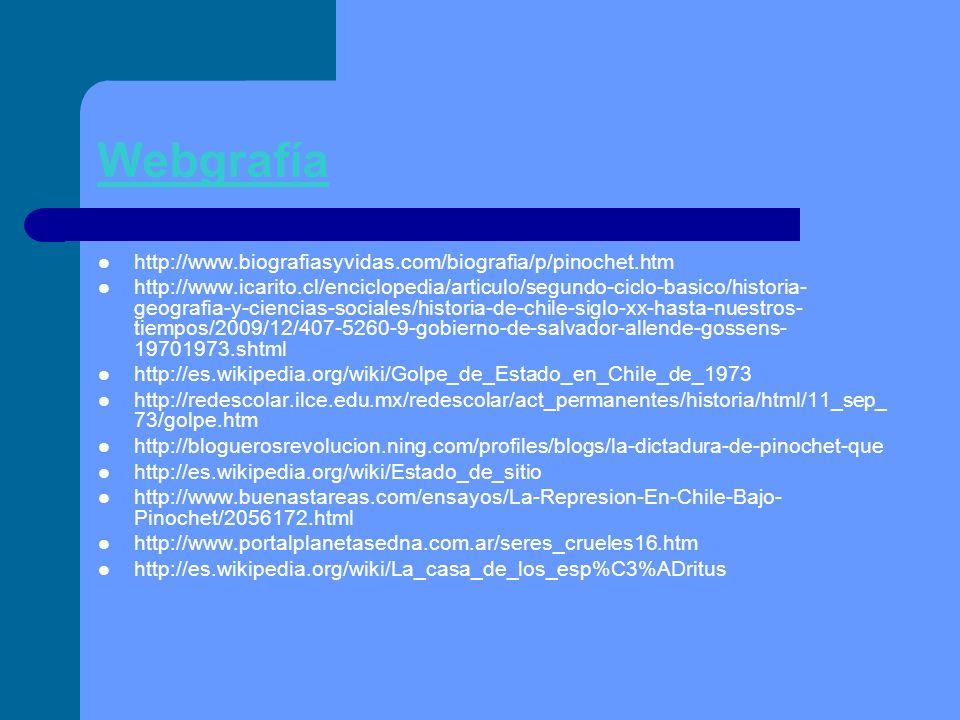 Webgrafía http://www.biografiasyvidas.com/biografia/p/pinochet.htm http://www.icarito.cl/enciclopedia/articulo/segundo-ciclo-basico/historia- geografi