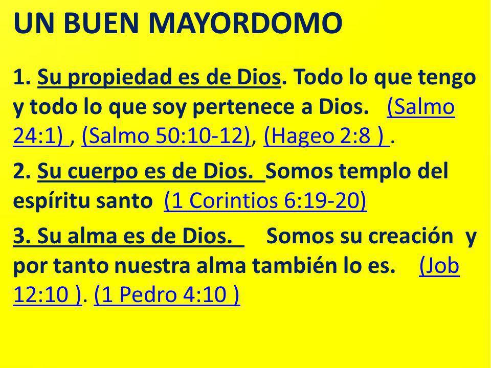 UN BUEN MAYORDOMO 1. Su propiedad es de Dios. Todo lo que tengo y todo lo que soy pertenece a Dios. (Salmo 24:1), (Salmo 50:10-12), (Hageo 2:8 ).(Salm