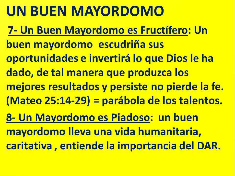 UN BUEN MAYORDOMO 7- Un Buen Mayordomo es Fructífero: Un buen mayordomo escudriña sus oportunidades e invertirá lo que Dios le ha dado, de tal manera