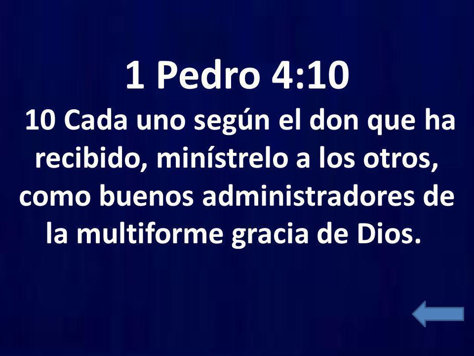 1 Pedro 4:10 10 Cada uno según el don que ha recibido, minístrelo a los otros, como buenos administradores de la multiforme gracia de Dios.