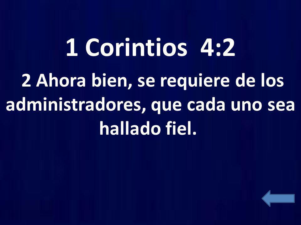 1 Corintios 4:2 2 Ahora bien, se requiere de los administradores, que cada uno sea hallado fiel.