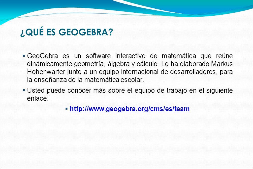 ¿QUÉ ES GEOGEBRA? GeoGebra es un software interactivo de matemática que reúne dinámicamente geometría, álgebra y cálculo. Lo ha elaborado Markus Hohen