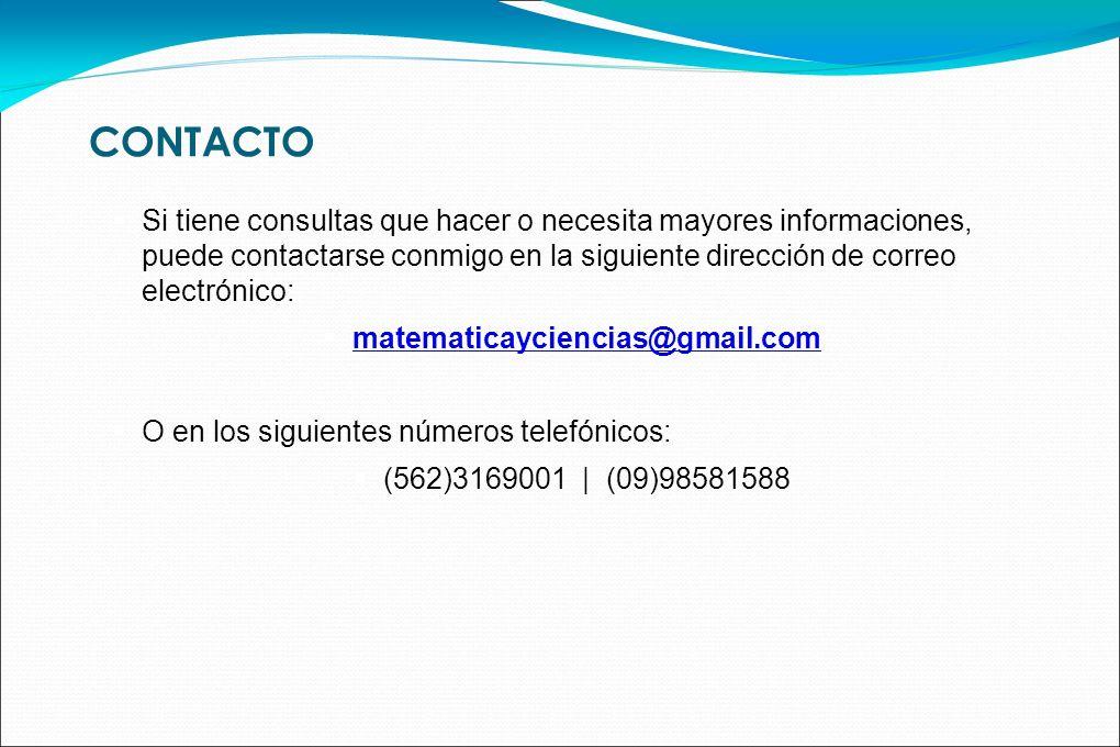 CONTACTO Si tiene consultas que hacer o necesita mayores informaciones, puede contactarse conmigo en la siguiente dirección de correo electrónico: mat