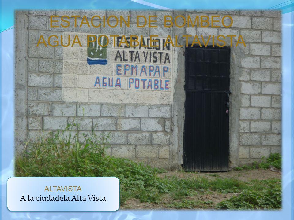 ESTACION DE BOMBEO AGUA POTABLE ALTAVISTA ALTAVISTA A la ciudadela Alta Vista ALTAVISTA A la ciudadela Alta Vista