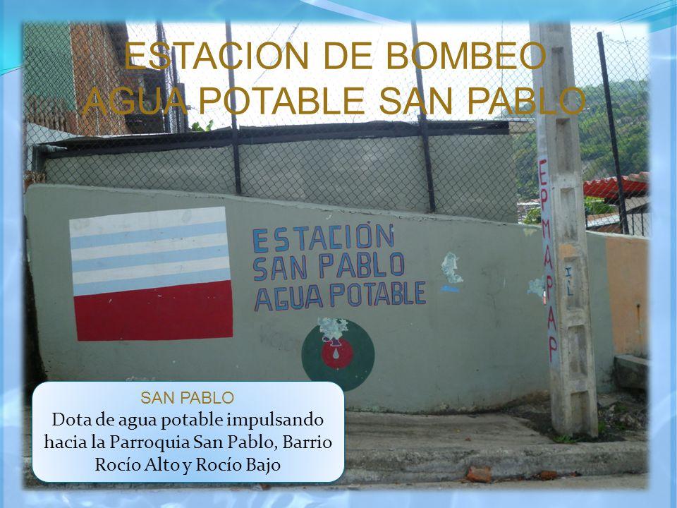 ESTACION DE BOMBEO AGUA POTABLE SAN PABLO SAN PABLO Dota de agua potable impulsando hacia la Parroquia San Pablo, Barrio Rocío Alto y Rocío Bajo SAN P