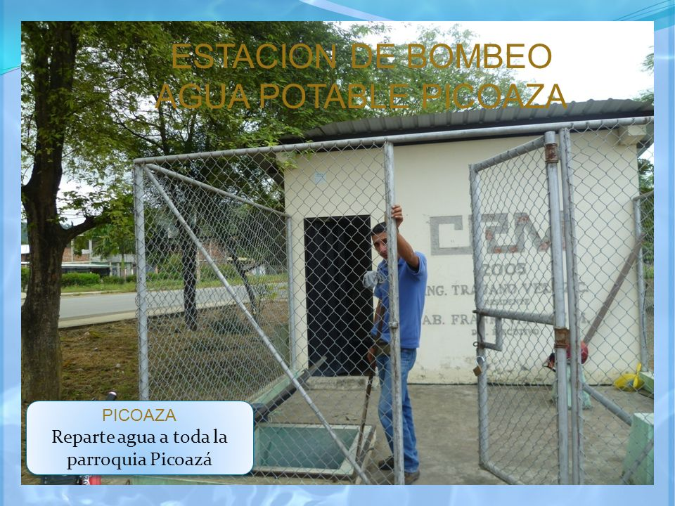 ESTACION DE BOMBEO AGUA POTABLE PICOAZA PICOAZA Reparte agua a toda la parroquia Picoazá PICOAZA Reparte agua a toda la parroquia Picoazá