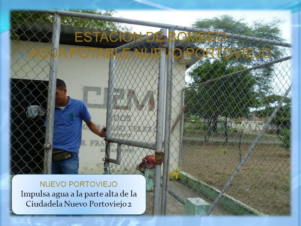 ESTACION DE BOMBEO AGUA POTABLE NUEVO PORTOVIEJO NUEVO PORTOVIEJO Impulsa agua a la parte alta de la Ciudadela Nuevo Portoviejo 2 NUEVO PORTOVIEJO Imp