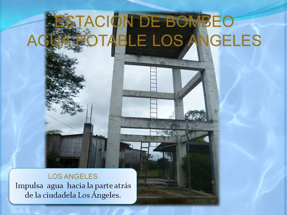 ESTACION DE BOMBEO AGUA POTABLE LOS ANGELES LOS ANGELES Impulsa agua hacia la parte atrás de la ciudadela Los Ángeles. LOS ANGELES Impulsa agua hacia